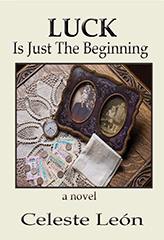 Luck is Just the Beginning. By Celeste León.  $23.95.