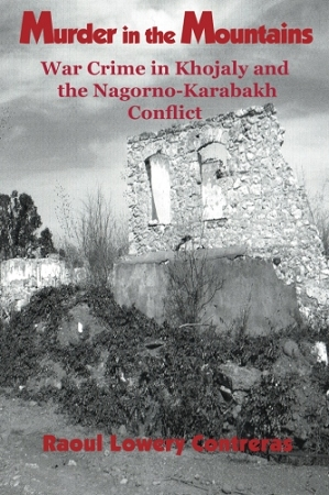 Murder in the Mountains. War Crime in Khojaly and the Nagorno-Karabakh Conflict. By Raoul Lowery Contreras.