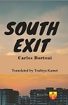 South Exit. By Carlos Bortoni. Translated from the Spanish by Toshiya Kamei.