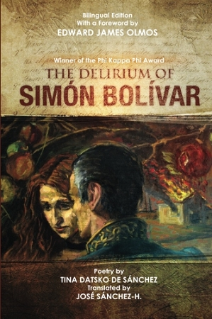 The Delirium of Simon Bolivar. El delirio de Simón Bolívar. By Tina Datsko de Sánchez. Translated with commentary by José Sánchez-H., Prologue by Edward James Olmos.