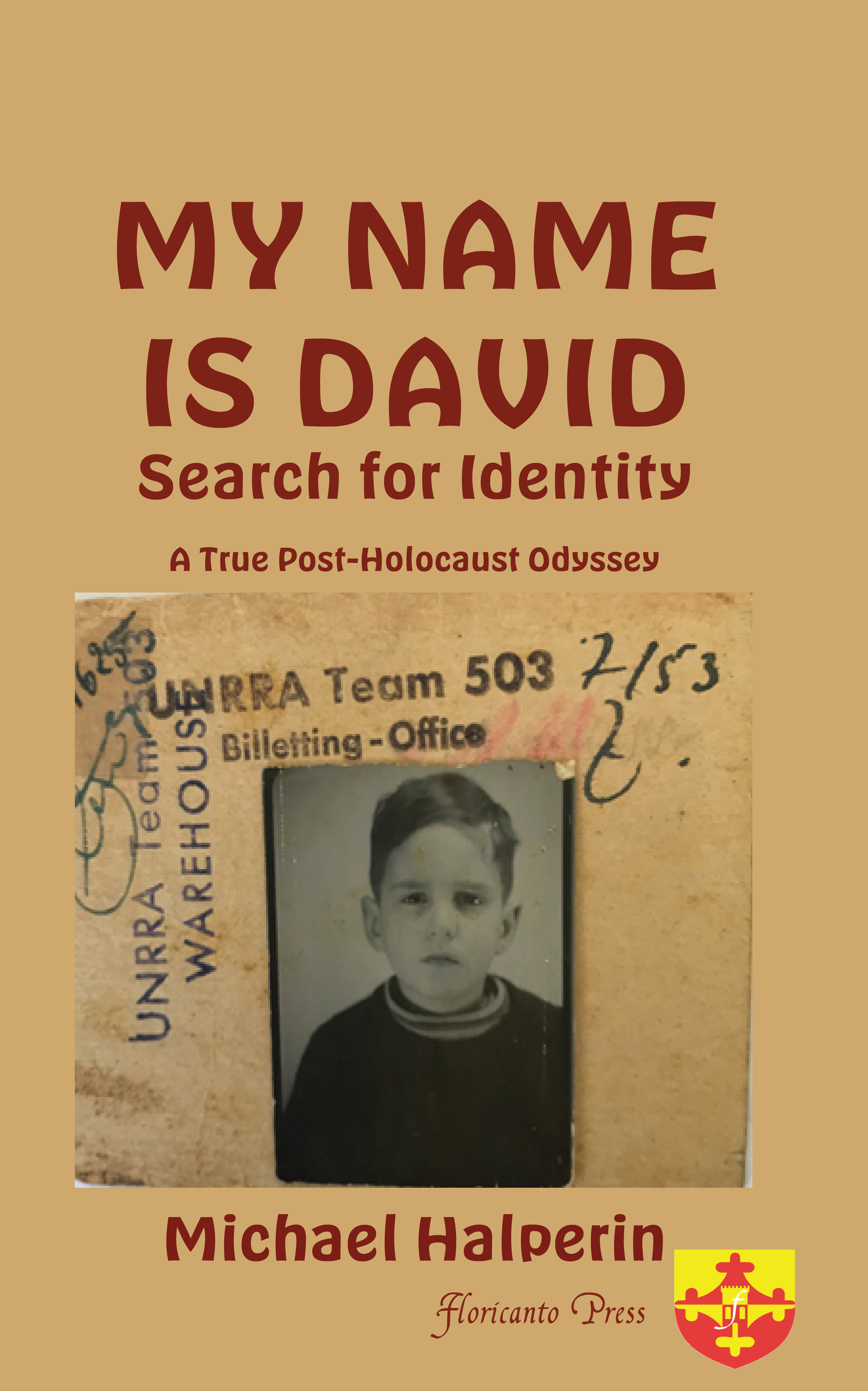 My Name Is David Search for Identity  A True Post-Holocaust Odyssey. By Michael Halperin