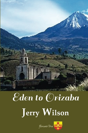 Eden to Orizaba. By Jerry Wilson.