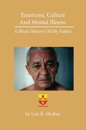Emotions, culture, and mental illness: A short history of my father. By Luis R. Medina