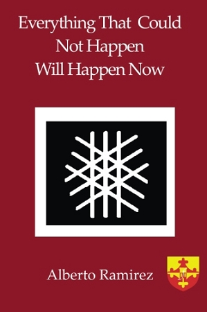 Everything That Could Not Happen Will Happen Now. By Alberto Ramirez.