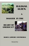 The Illegal Alien: A Dagger into the Heart of America?? By Raoul Lowery Contreras.