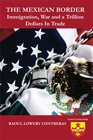 The Mexican Border: Immigration, War and a Trillion Dollars in Trade. By Raoul Lowery Contreras, Edited by Leyla Namazie and Roberto Cabello-Argandona.