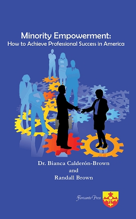 Minority Empowerment: How to Achieve Professional Success in America. By Bianca Calderon-Brown and Randall Brown.