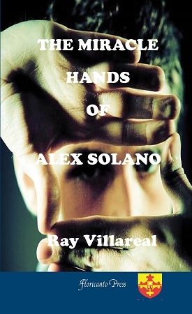 The Miracle Hands of Alex Solano  By Ray Villareal.