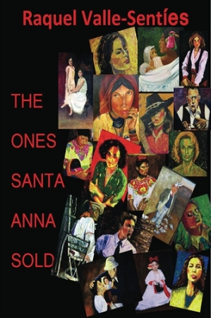 The Ones Santa Anna Sold. By Raquel Valle-Sentíes.