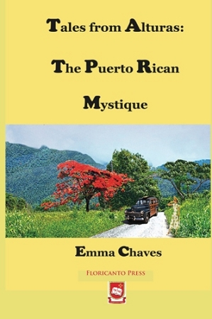 Tales from Alturas: The Puerto Rican Mystique. By Emma Chaves.
