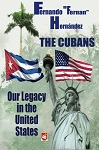 The Cubans: Our Legacy in the United States: A collective biography. By Fernando Hernández.