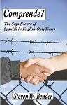 Comprende? The Significance of Spanish in English-Only Times. By Steven W Bender.