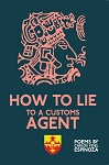 How to Lie to a Customs Agent. By Carlos Fidel Espinoza