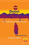 Desert: An Anthology of Short Stories. By Everardo Torrez.