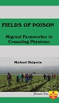 Fields of Poison Migrant Farmworker to Crusading Physician. By Michael Halperin.