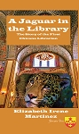 A Jaguar in the Library.  By Elizabeth Irene Martinez.