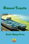 Almond Tequila. By Annie Mary Perez.