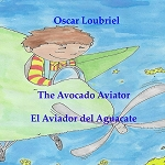 The Avocado Aviator= El aviador del aguacate. By Oscar Loubriel.