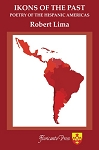 Ikons of the Past: Poetry of the Hispanic Americas . Edited and translated by Robert Lima.