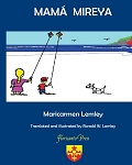 Mama Mireya. By Maricarmen Lemley, Illustrated by Ronald W. Lemley.