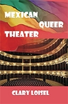 Mexican Queer Theater. By Clary Loisel.