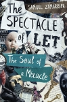 The Spectacle of Let: The Soul of a Miracle. By Samuel Zamarripa.