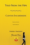 Told From The Hips = Cuentos Encaderados. Bilingual Edition. By Andrea Amosson.