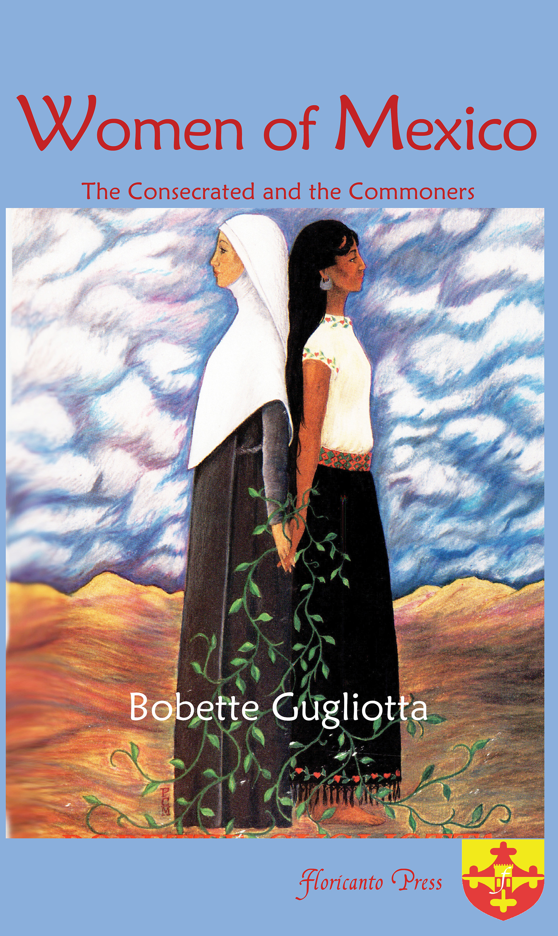 Women Of Mexico: The Consecrated And The Commoners, 1519-1900. By Bobette Gugliotta.